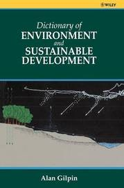 Dictionary of Environmental and Sustainable Development by Alan Gilpin