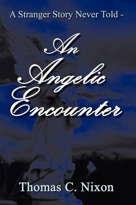 A Stranger Story Never Told - an Angelic Encounter by Thomas C. Nixon image