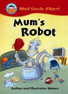Start Reading: Mad Uncle Albert: Mum's Robot by Jill Atkins image