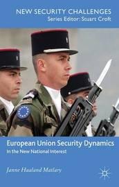 European Union Security Dynamics by J Matlary