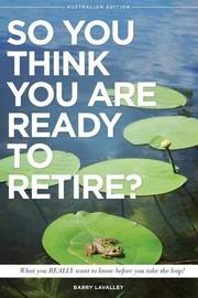So You Think You Are Ready to Retire? Australian Edition by Barry LaValley image