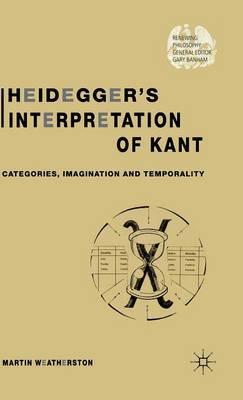 Heidegger's Interpretation of Kant by Martin Weatherston