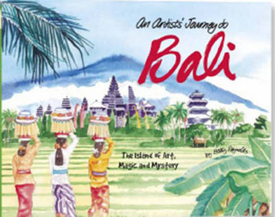 An Artist's Journey to Bali by Betty Reynolds