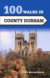 100 Walks in County Durham by Gary Richardson