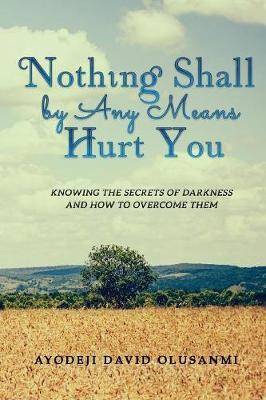 Nothing Shall by Any Means Hurt You by Ayodeji David Olusanmi