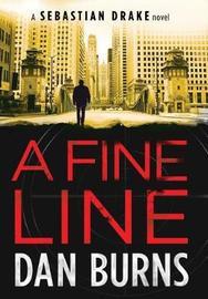A Fine Line (a Sebastian Drake Novel) by Dan Burns