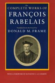 The Complete Works of Francois Rabelais by Francois Rabelais image