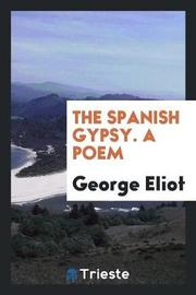 The Spanish Gypsy. a Poem by George Eliot