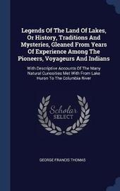 Legends of the Land of Lakes, or History, Traditions and Mysteries, Gleaned from Years of Experience Among the Pioneers, Voyageurs and Indians by George Francis Thomas image