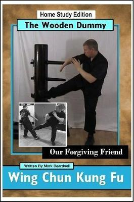 Wing Chun Kung Fu - The Wooden Dummy - Our Forgiving Friend - Hse by Mark Beardsell image