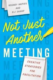 Not Just Another Meeting by Rodney Napier