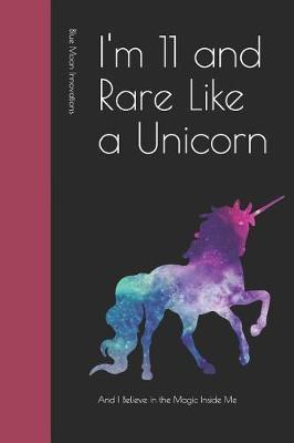 I'm 11 and Rare Like a Unicorn by Blue Moon Innovations