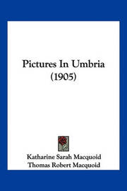 Pictures in Umbria (1905) by Katharine Sarah Macquoid image