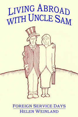 Living Abroad with Uncle Sam: Foreign Service Days by HELEN WEINLAND