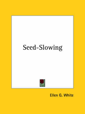 Seed-Slowing by Ellen Gould Harmon White