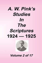 A. W. Pink's Studies in the Scriptures, 1924-25, Vol 02 of 17 by Arthur W Pink