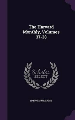 The Harvard Monthly, Volumes 37-38