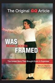 Was Michael Jackson Framed? by Mary A Fischer