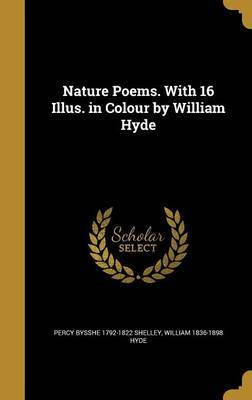 Nature Poems. with 16 Illus. in Colour by William Hyde by Percy Bysshe 1792-1822 Shelley
