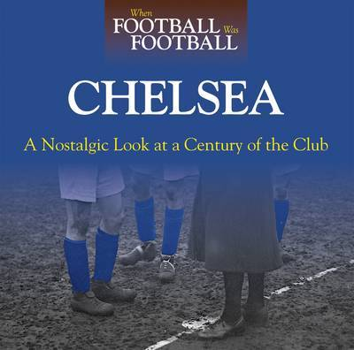 When Football Was Football: Chelsea by Andy Sherwood