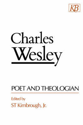 Charles Wesley, Poet and the Theologian by S.T. Kimbrough