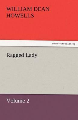 Ragged Lady - Volume 2 by William Dean Howells