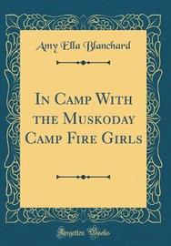 In Camp with the Muskoday Camp Fire Girls (Classic Reprint) by Amy Ella Blanchard image
