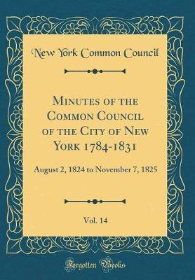 Minutes of the Common Council of the City of New York, 1784-1831, Vol. 14 by New York Common Council
