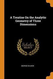 A Treatise on the Analytic Geometry of Three Dimensions by George Salmon