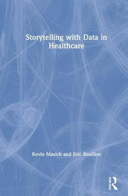 Storytelling with Data in Healthcare by Kevin Masick