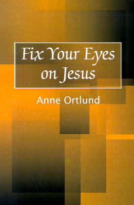 Fix Your Eyes on Jesus by Anne Ortlund image
