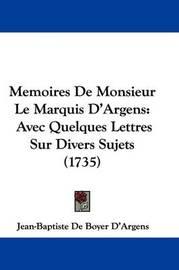 Memoires De Monsieur Le Marquis D'Argens: Avec Quelques Lettres Sur Divers Sujets (1735) by Jean-Baptiste De Boyer D'Argens image