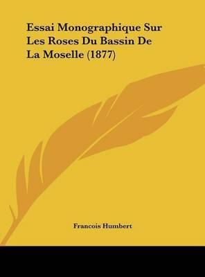 Essai Monographique Sur Les Roses Du Bassin de La Moselle (1877) by Francois Humbert