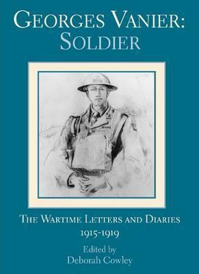 Georges Vanier: Soldier by Georges P. Vanier