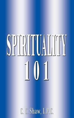 Spirituality 101 by L.P.C. Shaw