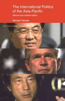 The International Politics of the Asia Pacific: Since 1945 by Michael B Yahuda