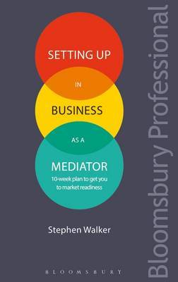 Setting Up in Business as a Mediator by Stephen Walker