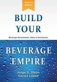 Build Your Beverage Empire by Jorge S Olson