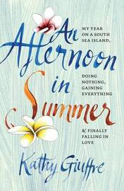 An Afternoon in Summer: My Year on a South Sea Island - Doing Nothing, Gaining Everything by Kathy Guiffre