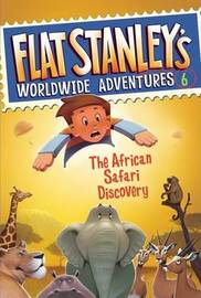 Flat Stanley's Worldwide Adventures #6: The African Safari Discovery by Jeff Brown