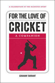 For the Love of Cricket by Graham Tarrant