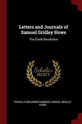 Letters and Journals of Samuel Gridley Howe by Franklin Benjamin Sanborn