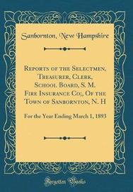 Reports of the Selectmen, Treasurer, Clerk, School Board, S. M. Fire Insurance Co;, of the Town of Sanbornton, N. H by Sanbornton New Hampshire image
