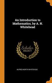 An Introduction to Mathematics, by A. N. Whitehead by Alfred North Whitehead