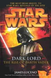 Star Wars: Dark Lord - The Rise of Darth Vader by James Luceno