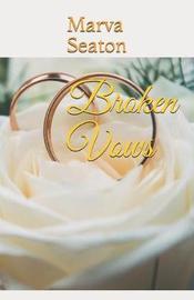 Broken Vows by Marva Seaton