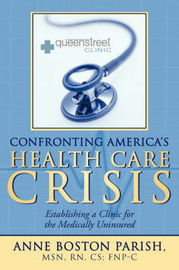 Confronting America's Health Care Crisis by Anne Boston Parish