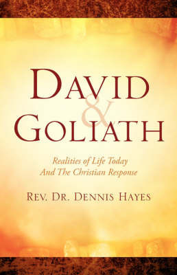 David & Goliath/ Realities of Life Today and the Christian Response by Dennis Hayes (University of Derby UK Visiting Porfessor Oxford Brookes University University of Derby, UK Visiting Porfessor, Oxford Brookes Universit