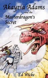 Akayzia Adams and the Masterdragon's Secret by Ed Wicke image