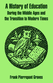 A History of Education During the Middle Ages and the Transition to Modern Times by Frank Pierrepont Graves image